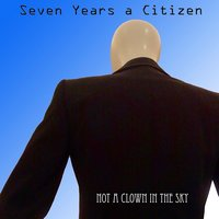 Not a Clown in the Sky — Seven Years a Citizen