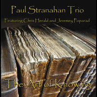 The Art of Knowing — Paul Stranahan Trio