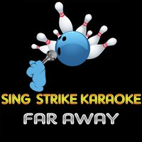 Far Away — Sing Strike Karaoke