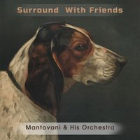 Surround With Friends — Mantovani & His Orchestra