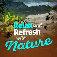 Relax and Refresh with Nature — Relaxing and Healing Sounds of Nature