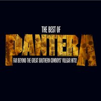 The Best Of Pantera: Far Beyond The Great Southern Cowboy's Vulgar Hits — Pantera