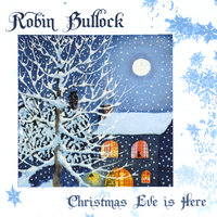 Christmas Eve is Here — Robin Bullock