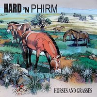 Horses And Grasses — Hard 'n Phirm