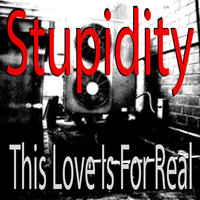 This Love Is for Real — Stupidity
