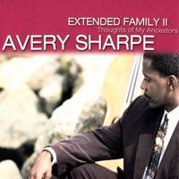 Extended Family II: Thoughts of My Ancestors — Avery Sharpe