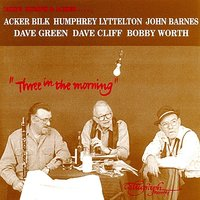Three in the Morning — Acker Bilk, John Barnes, Bobby Worth, Humphrey Lyttelton, Dave Cliff, Dave Green