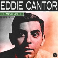 The Masterpieces — Eddie Cantor