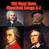 100 Must Have Classical Songs A-Z — сборник