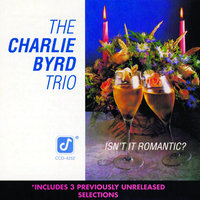 Isn't It Romantic? — The Charlie Byrd Trio