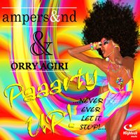 Paaarty UP! — ampers&nd, ORRY AGIRI, ampers&nd, ORRY AGIRI