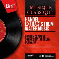 Handel: Extracts from Water Music — London Chamber Orchestra, Anthony Bernard, Георг Фридрих Гендель