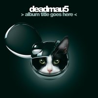 > album title goes here < — Deadmau5