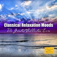 Classical Relaxation Moods - The Greatest Collection Ever — сборник