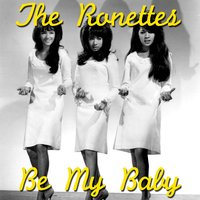 Be My Baby — The Ronettes