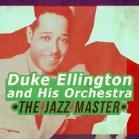 The Jazz Master — Duke Ellington and His Orchestra
