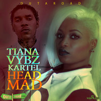 Head Mad - Single — Tiana, Tiana feat. Vybz Kartel