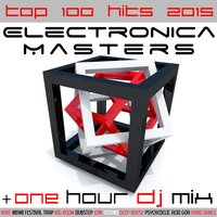 Electronica Masters Top 100 Hits 2015 + One Hour DJ Mix — сборник