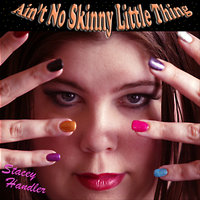 Ain't No Skinny Little Thing — Stacey Handler