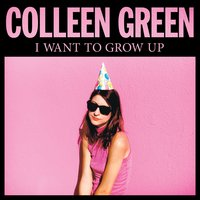 I Want to Grow Up — Colleen Green