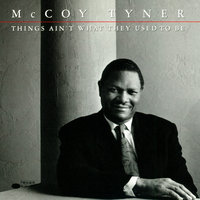 Things Ain't What They Used To Be — McCoy Tyner