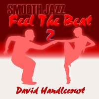Smooth Jazz Feel The Beat 2 — David Handlecourt