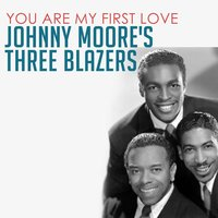 You Are My First Love — Johnny Moore's Three Blazers