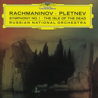 Rachmaninov: Symphony No.1; The Isle of Dead — Russian National Orchestra, Михаил Плетнёв