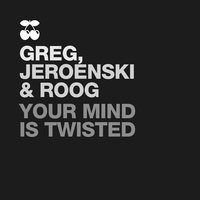 Your Mind Is Twisted — DJ Jeroenski, Forrest, Greg Van Bueren, Roog Van Bueren