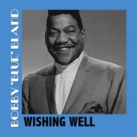 "Wishing Well — Bobby ""Blue"" Bland"