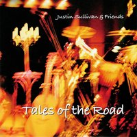 Tales of the Road — Justin Sullivan & Friends