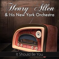 It Should Be You — Henry Allen And His New York Orchestra