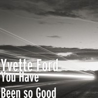 You Have Been so Good — Yvette Ford
