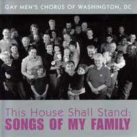 This House Shall Stand: Songs of My Family — Gay Men's Chorus of Washington, DC