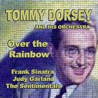 Over The Rainbow — Tommy Dorsey And His Orchestra