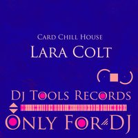 Card Chill House — Lara Colt