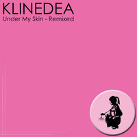 Under My Skin - Remixed — Klinedea