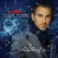 Christmas Is — Mark Masri