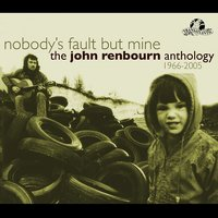 Nobody's Fault But Mine (The John Renbourn Anthology 1966-2005) — John Renbourn