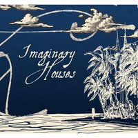 Imaginary Houses — Close Up On the Quiet Ones
