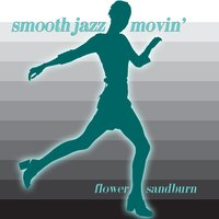 Smooth Jazz Movin' — Flower Sandburn