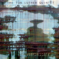 Necessity — Tom Luther Quintet
