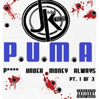 P.U.M.A (P**** Under Money Always), Pt. 1 — J-King