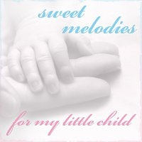 Sweet Melodies for My Little Child — Symphonion