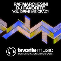 You Drive Me Crazy — Raf Marchesini & DJ Favorite