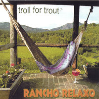 Rancho Relaxo — Troll for Trout