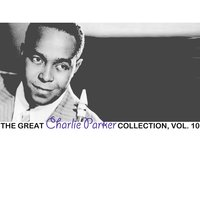 The Great Charlie Parker Collection, Vol. 10 — Charlie Parker