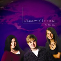 To the Sky — Shadow of the Cross