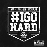I Go Hard (feat. Kap G, Word Life & Accomplice) — High Rollaz