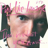 This Is What You Want . . . This Is What You Get — Public Image Ltd.